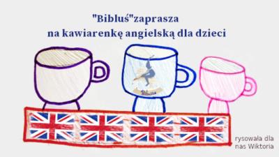 Na zdjęciu znajduje się napis Bibluś zaprasza na kawiarenkę językową dla dzieci. Na obrazku są narysowane kubki, które ułożnone są na zarysie flagi Wielkiej Brytanii